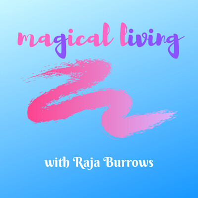Magical Living With Raja Burrows