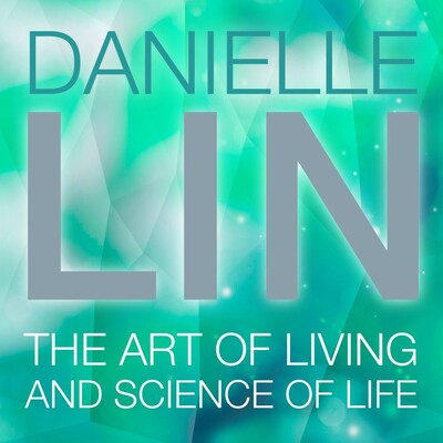 Danielle Lin Show: The Art of Living and Science of Life