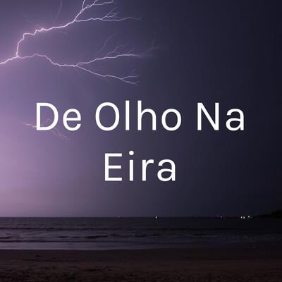 De Olho Na Eira