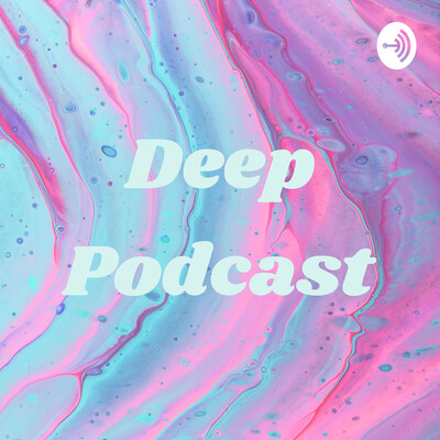 Deep Podcast