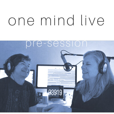 One Mind Live Pre-Session Podcast