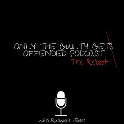 Only The Guilty Get Offended Podcast: The Reboot