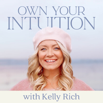 Own Your Intuition: Conversations with Kelly Rich