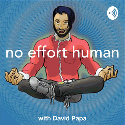 No Effort Human with David Papa