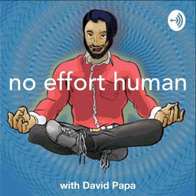 No Effort Human with David Papa