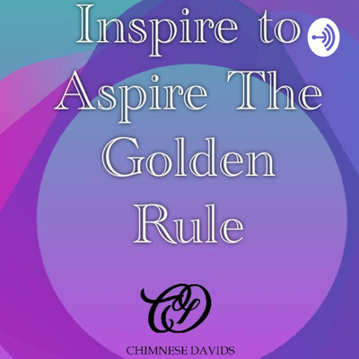 Inspire To Aspire The Golden Rule