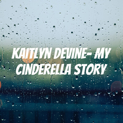 Kaitlyn Devine- My Cinderella story