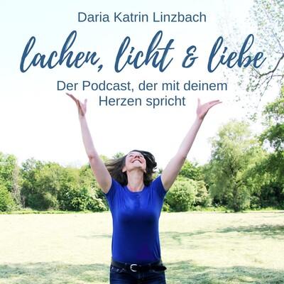 Lachen, Licht und Liebe. Der Podcast, der mit deinem Herzen spricht.