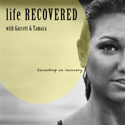 Life Recovered with Garrett & Tamara