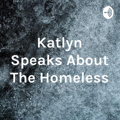 Katlyn Speaks About The Homeless