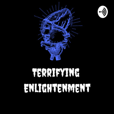 Terrifying Enlightenment