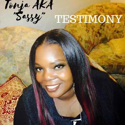 """Testimony with Tonja Aka """"Sassy"""""""