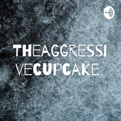 Theaggressivecupcake