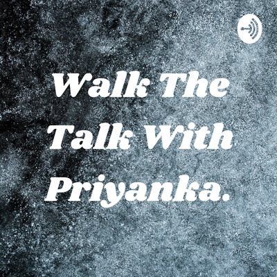 Walk The Talk With Priyanka.