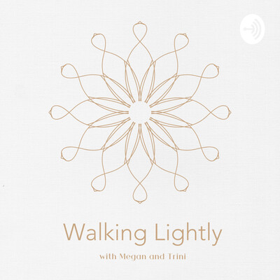 Walking Lightly with Megan and Trini