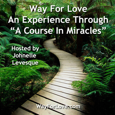 "Way For Love - An Experience Through ""A Course In Miracles"""