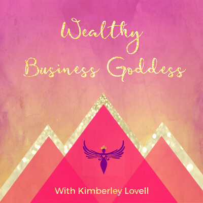 Wealthy Business Goddess Podcast Dream Life Dream Business