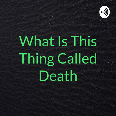 What Is This Thing Called Death?