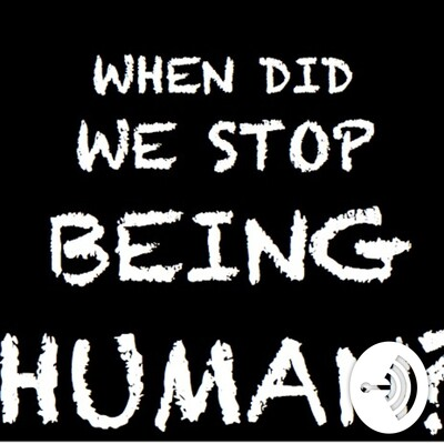 When did we stop being human?