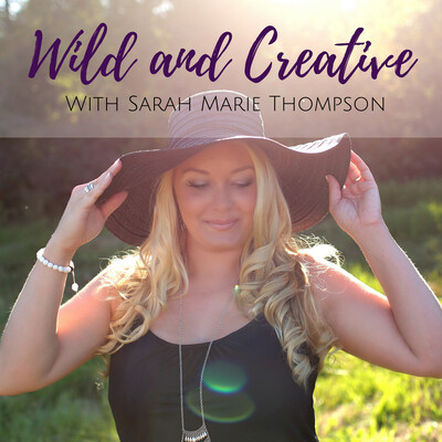 Wild and Creative | Sarah Marie Thompson | Creativity | Spirituality | Magic | Entrepreneurship
