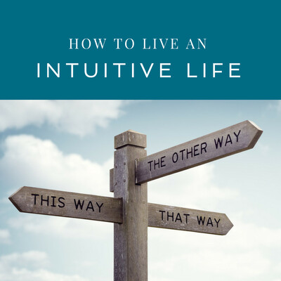 How to Live an Intuitive Life
