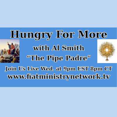 Hungry For More With The Pipe Padre: Hunger for the Eucharistic| Hunger for the Word of God | Video Podcast