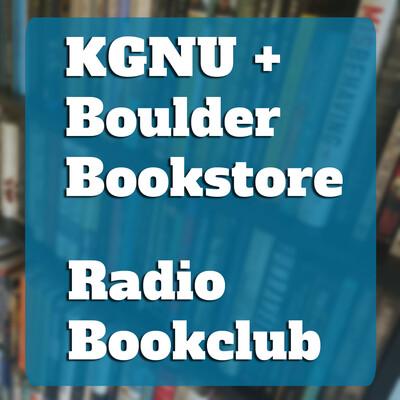 KGNU & Boulder Bookstore Radio Book Club