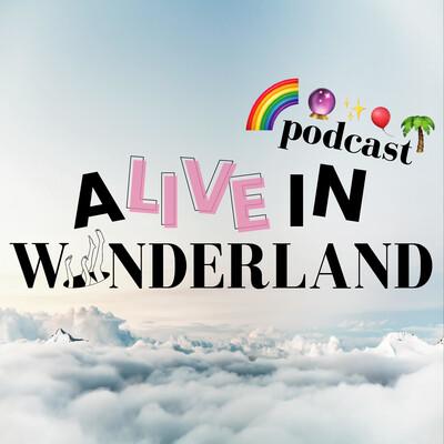 ALIVE IN WONDERLAND. Ein Podcast über Bewusstsein und andere Verrücktheiten??