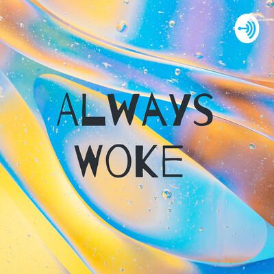 Always Woke