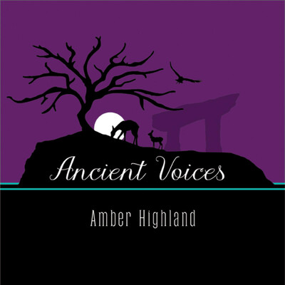 ANCIENT VOICES with Amber Highland