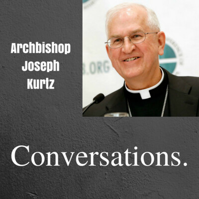 Archbishop Kurtz Conversations