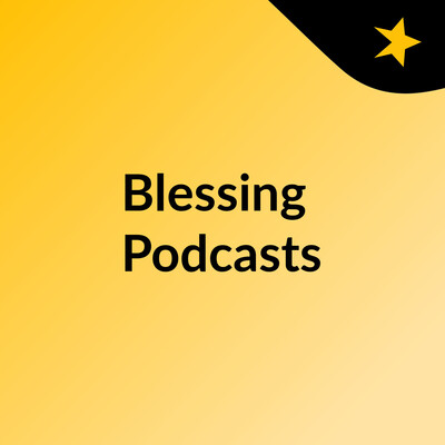 Blessing Podcasts