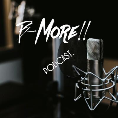 Bmore!! Podcast