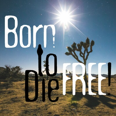 Born to Die Free
