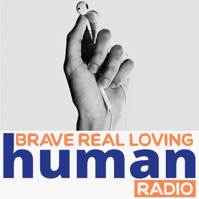 Brave Real Loving Human Radio
