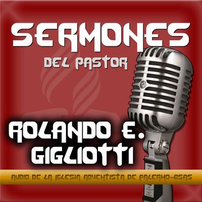Pr. Rolando E. Gigliotti: Sermones en la Iglesia Adventista