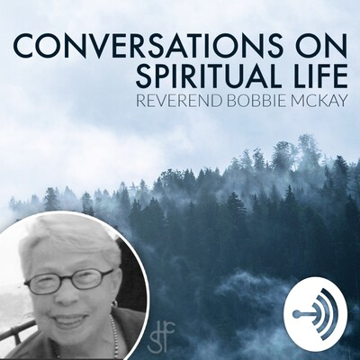 Rev. Bobbie McKay, Ph.D. Conversations on Spiritual Life