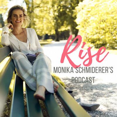 Rise · Monika Schmiderer's Podcast