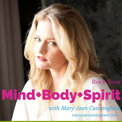 Rock Your Mind+Body+Spirit with Mary Joan Cunningham
