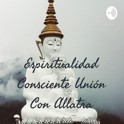 Espiritualidad Consciente Unión Con Allatra