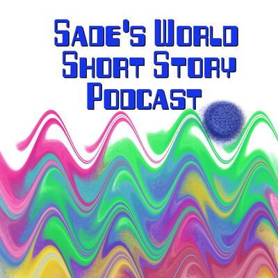 Sade's World Short Story Podcast