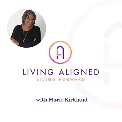 Living Aligned Living Forward with Marie Kirkland