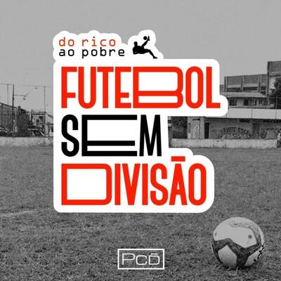 Futebol Sem Divisão - Do Rico ao Pobre