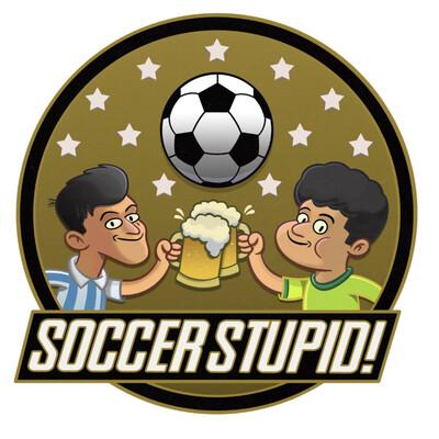 Soccer Stupid! the Soccer Podcast