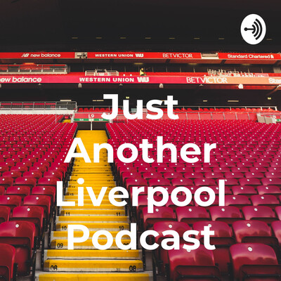 Just Another Liverpool Podcast