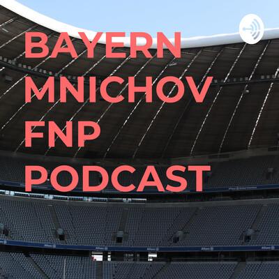 BAYERN MNICHOV FNP PODCAST #01