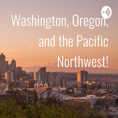 Washington, Oregon, and the Pacific Northwest!
