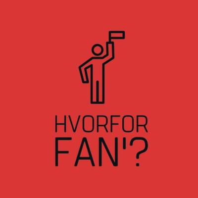 Hvorfor fan'?