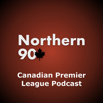 Northern 90 Canadian Premier League Podcast