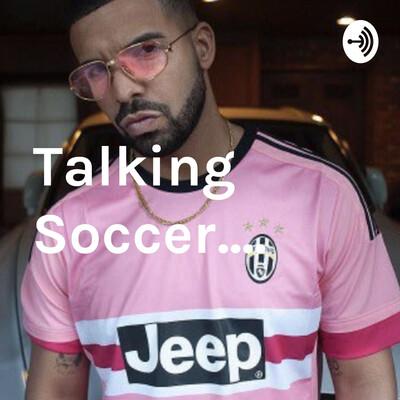 Talking Soccer....